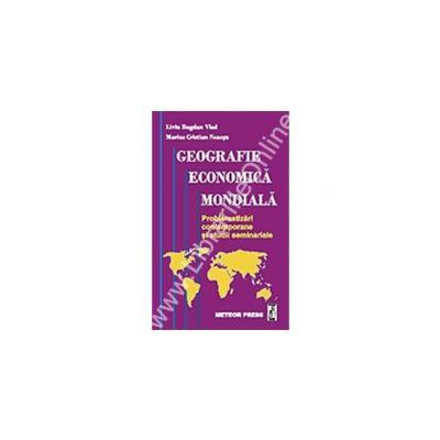 Geografie economică mondială - problematizări contemporane şi studii seminariale