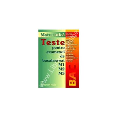 Teste pentru examenul de bacalaureat M1 M2 M3