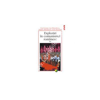 Explorari in comunismul romanesc. Volumul al II-lea