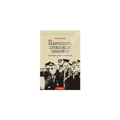 Reportajul interbelic romanesc. Senzationalism, aventura si extremism politic