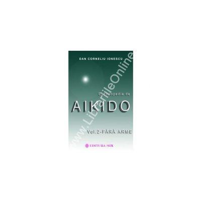 Enciclopedia de Aikido - volumul II: Fara arme