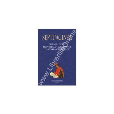 Septuaginta 4/ Tomul I. Psalmii, Odele, Proverbele, Ecleziastul, Cintarea Cintarilor