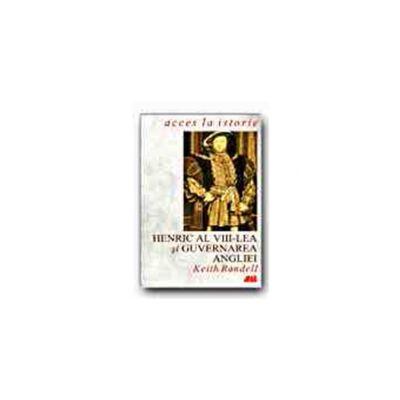 HENRIC AL VIII-LEA SI GUVERNAREA ANGLIEI