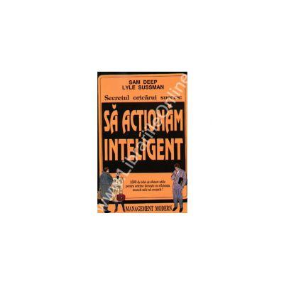 Secretul oricarui succes: Sa actionam inteligent