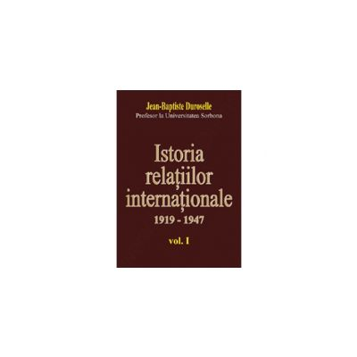ISTORIA RELAŢIILOR INTERNAŢIONALE - 1919-1947 vol.I