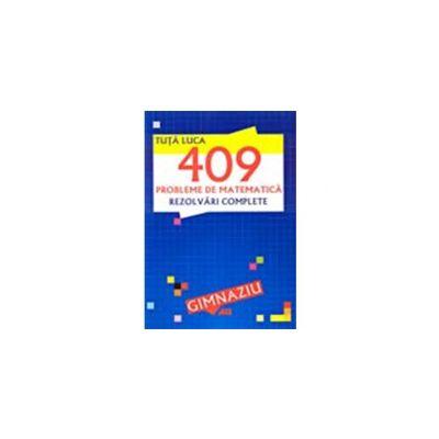 409 PROBLEME DE MATEMATICA. REZOLVARI COMPLETE