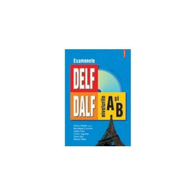 Examenele DELF/ DALF, nivelurile A si B (contine CD)