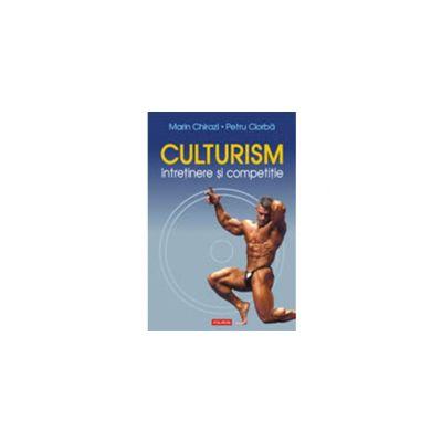 Culturism. Intretinere si competitie