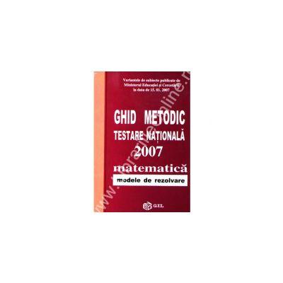 GHID METODIC TESTARE NATIONALA 2007  matematica modele rezolvate