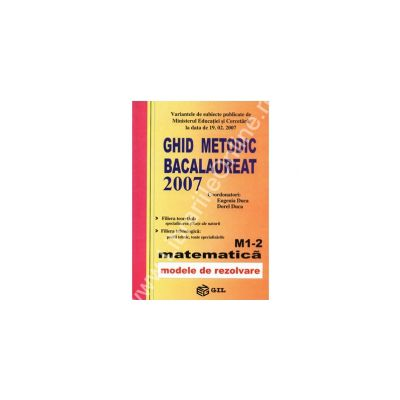 Ghid metodic bacalaureat 2007 matematica M1-2 modele de rezolvare