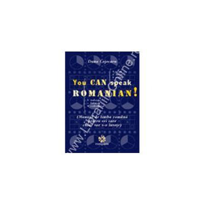 YOU CAN SPEAK ROMANIAN ! Manual de limba romana pentru cei care chiar vor s-o invete