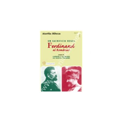 Un sacrificiu regal. Ferdinand al Romaniei urmat de cuvintari si documente ale regelui Ferdinand