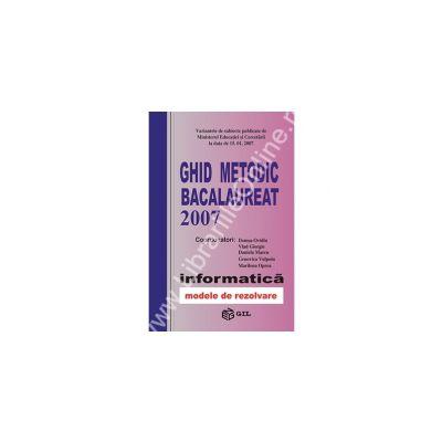 GHID METODIC BACALAUREAT 2007. Informatica modele de rezolvare