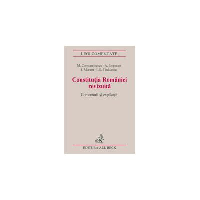 Constitutia Romaniei revizuita. Comentarii si explicatii