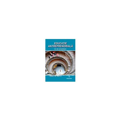 Educatie antreprenoriala. Manual pentru clasa a XI-a (an de completare)
