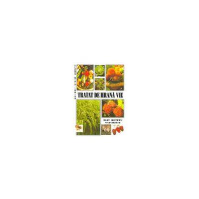 Tratat de hrană vie - 2167 reţete pentru o viaţă fără suferinţe