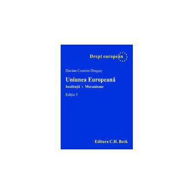 Uniunea Europeana. Institutii. Mecanisme, editia a III-a