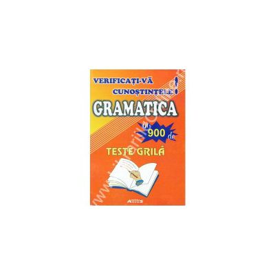Verificati-va cunostintele! Gramatica in 900 de teste grila