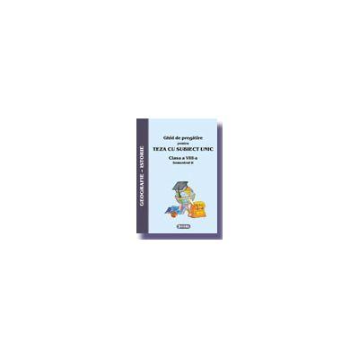 Ghid de pregatire pentru Teza cu Subiect Unic 2008. Istorie-Geografie - Clasa a VIII-a. Semestrul II