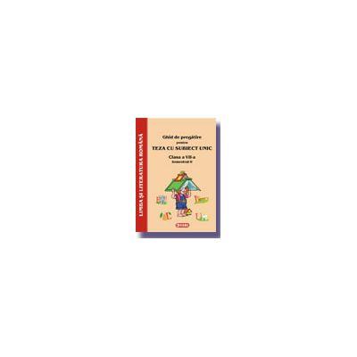 Ghid de pregatire pentru Teza cu Subiect Unic 2008. Limba si literatura romana - Clasa a VII-a. Semestrul II