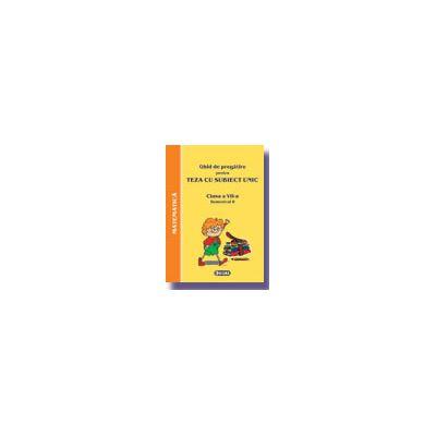 Ghid de pregatire pentru Teza cu Subiect Unic 2008. Matematica - Clasa a VII-a. Semestrul II