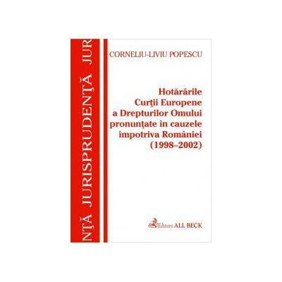 Hotararile C.E.D.O. pronuntate in cauzele impotriva Romaniei (1998-2002)