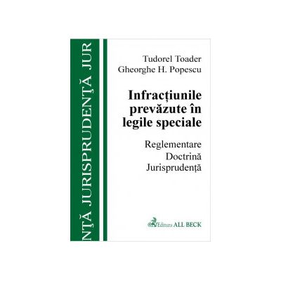 Infractiuni prevazute in legi speciale. Reglementare. Doctrina. Jurisprudenta