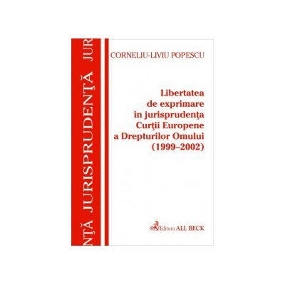Libertatea de exprimare in jurisprudenta C.E.D.O. 1999-2002