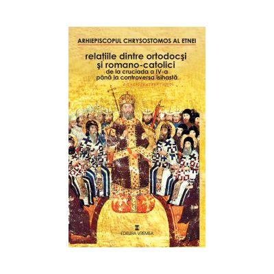 Relatiile dintre ortodocsi si romano-catolici de la Cruciada a IV-a pana la Controversa isihasta