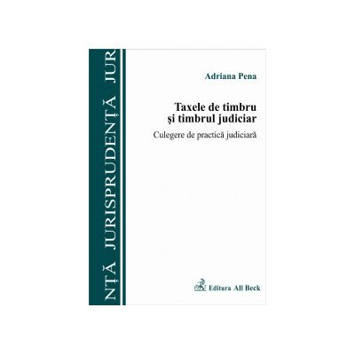 Taxele de timbru si timbrul judiciar. Culegere de practica judiciara