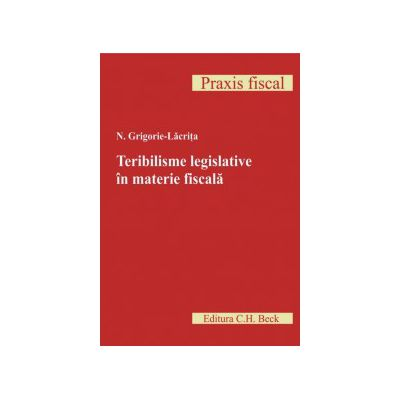 Teribilisme legislative in materie fiscala. Editia I