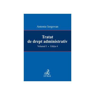 Tratat de drept administrativ, vol I, editia a IV-a