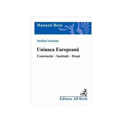 Uniunea Europeana. Constructie, institutii, drept
