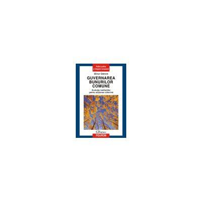 Guvernarea bunurilor comune. Evolutia institutiilor pentru actiunea colectiva