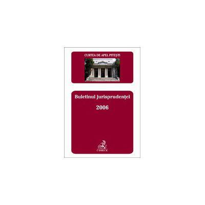 Buletinul jurisprudentei 2006 - Pitesti