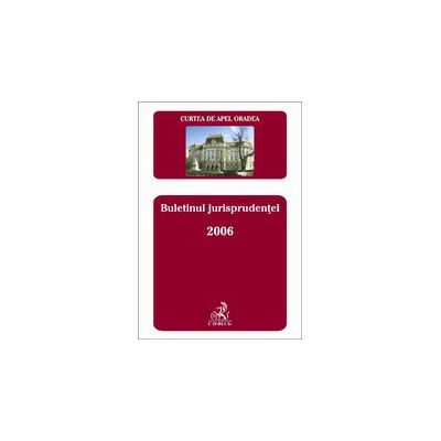 Buletinul jurisprudentei 2006 - Oradea
