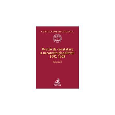 Decizii de constatare a neconstitutionalitatii 1992-1998. Volumul I