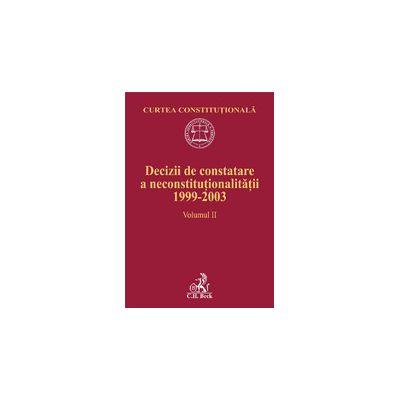 Decizii de constatare a neconstitutionalitatii 1999-2003. Volumul II