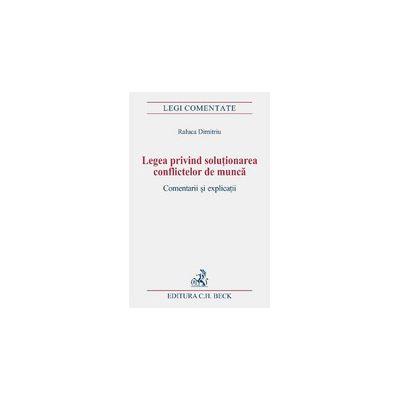 Legea privind solutionarea conflictelor de munca. Comentarii si explicatii.