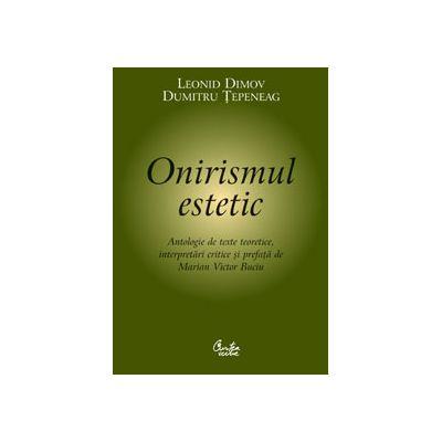 Onirimul estetic < Antologie de texte teoretice, interpretări critice şi prefaţă de Marian Victor Buciu >