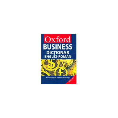 OXFORD BUSINESS. DICTIONAR ENGLEZ-ROMAN (HARD COVER)