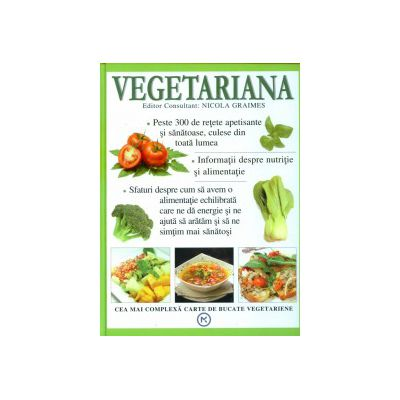 Vegetariana. Cea mai complexa carte de bucate vegetariene