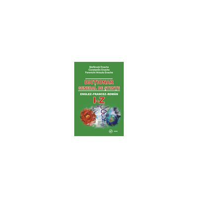 Dictionar general de stiinte: englez-francez-roman. Literele I-Z