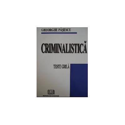 Criminalistică. Teste grilă