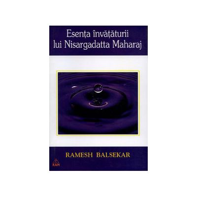 Esenţa învăţăturii lui Nisargadatta Maharaj