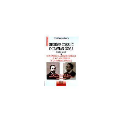 George Cosbuc, Octavian Goga - pagini alese - Continuitatea romantismului si a clasicismului in literatura romana