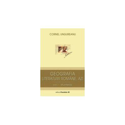 GEOGRAFIA LITERATURII ROMANE, AZI. VOL. I, MUNTENIA