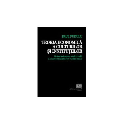 Teoria economica a culturilor si institutiilor - Determinarea culturala a performantelor economice