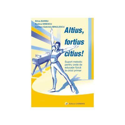 Altius, fortius, citius! Metodica pentru orele de educatie fizica la ciclul primar