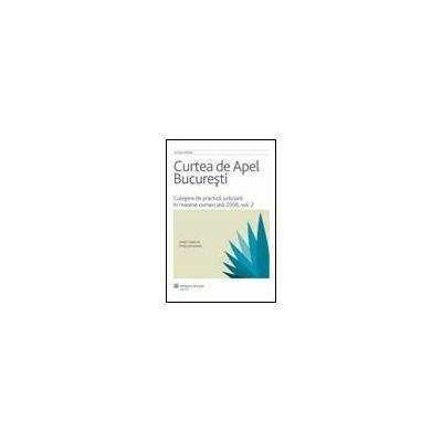 Curtea de Apel Bucuresti - Culegere de practica judiciara in materie comerciala 2006, vol.II
